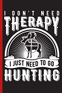 I Don't Need Therapy I Just Need to Go Hunting: Wide Ruled Notebook