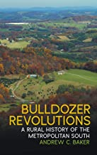 Bulldozer Revolutions: A Rural History of the Metropolitan South (Environmental History and the American South Ser.)