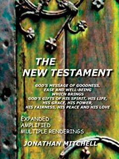 The New Testament: God's Message of Goodness, Ease and Well-Being Which Brings God's Gifts of His Spirit, His Life, His Gr...