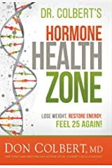 Dr. Colbert's Hormone Health Zone: Lose Weight, Restore Energy, Feel 25 Again! Kindle Edition