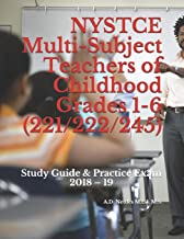 NYSTCE Multi-Subject Teachers of Childhood Grades 1-6 (221/222/245): Study Guide & Practice Exam 2018 – 19