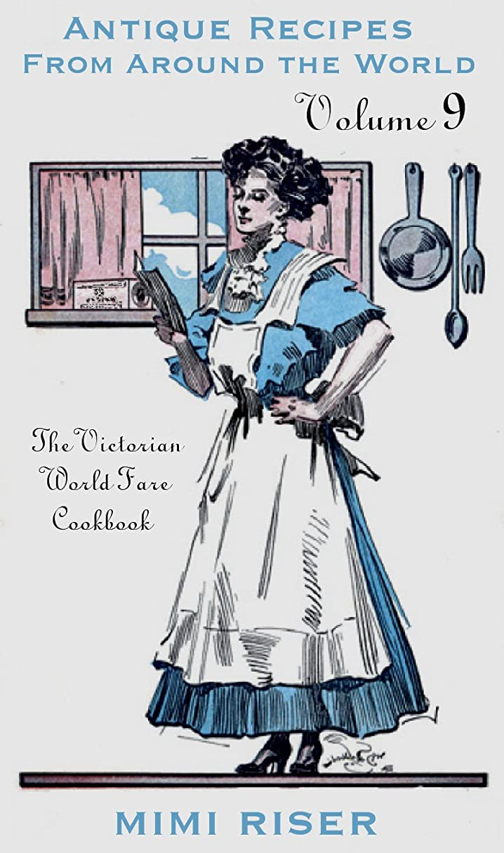 溝君主期待The Victorian World Fare Cookbook, Volume 9: Antique Recipes from Around the World (Victorian Cookery) (English Edition)