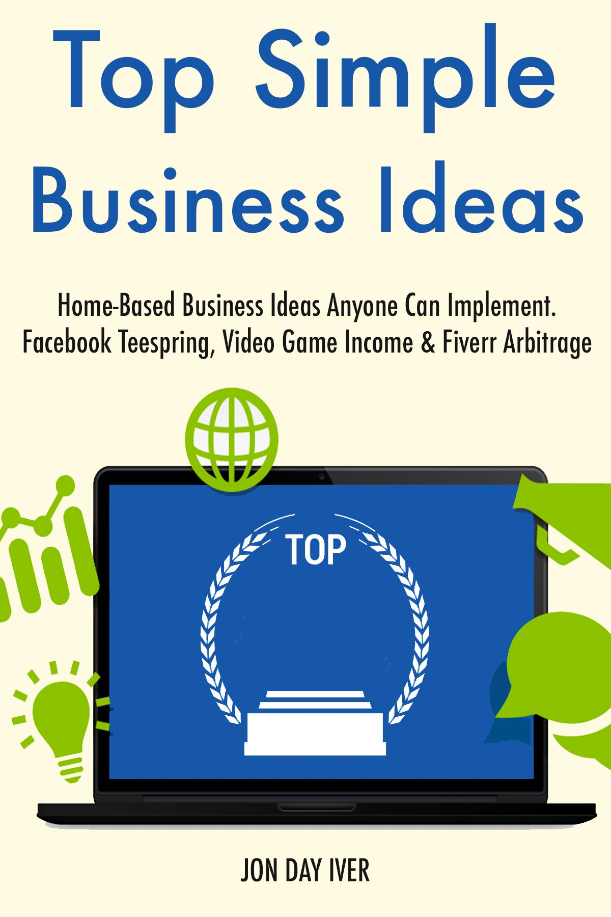 Top Simple Business Ideas (2017): Home-Based Business Ideas Anyone Can Implement. Facebook Teespring, Video Game Income & Fiverr Arbitrage
