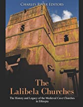 The Lalibela Churches: The History and Legacy of the Medieval Cave Churches in Ethiopia