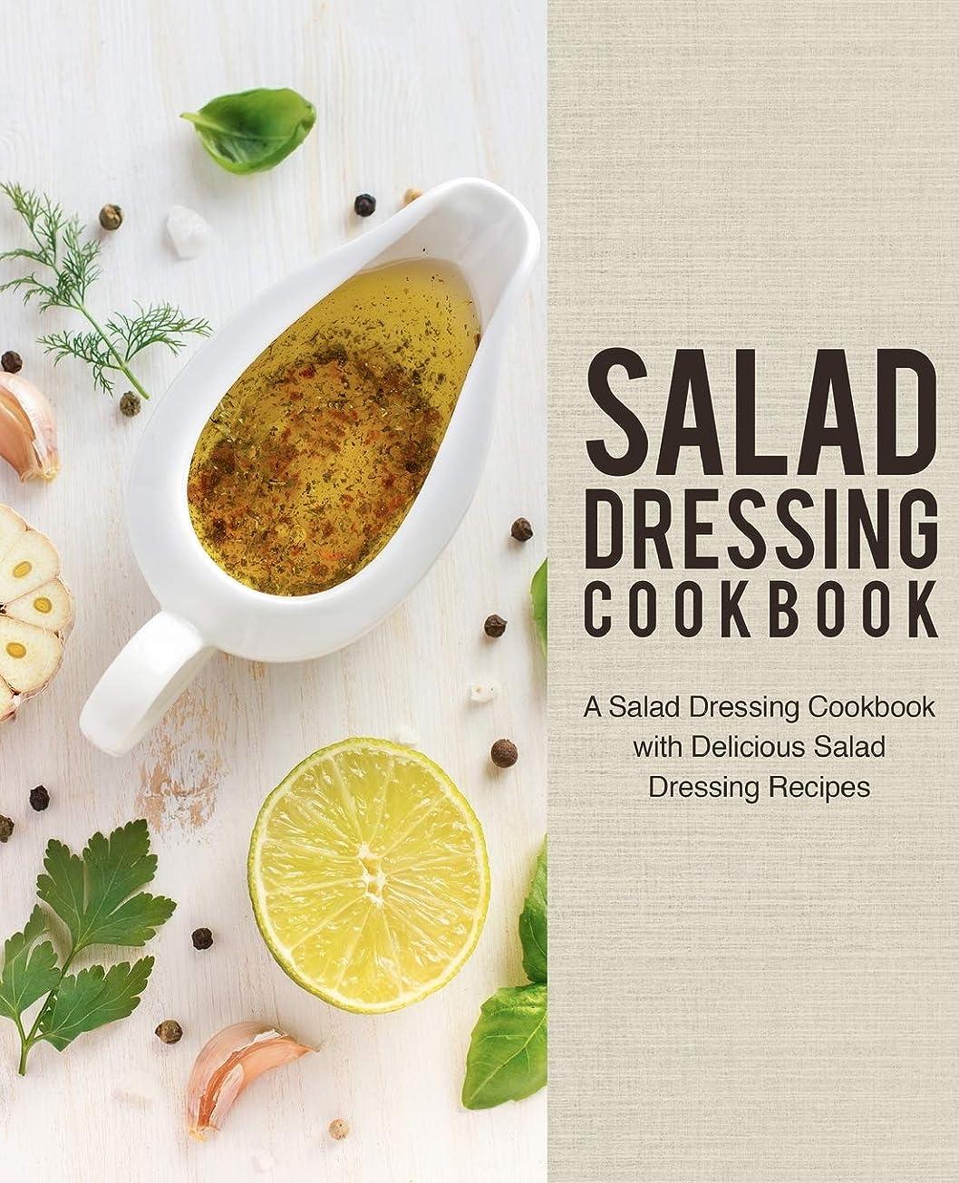 恐れるトムオードリース影響力のあるSalad Dressing Cookbook: A Salad Dressing Cookbook with Delicious Salad Dressing Recipes