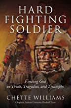 Hard Fighting Soldier: Finding God in Trials, Tragedies, and Triumphs