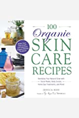 100 Organic Skincare Recipes: Make Your Own Fresh and Fabulous Organic Beauty Products Kindle Edition