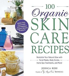 100 دستور العمل لوازم آرایشی و بهداشتی ارگانیک: محصولات زیبایی ارگانیک خود را تازه و خارق العاده کنید