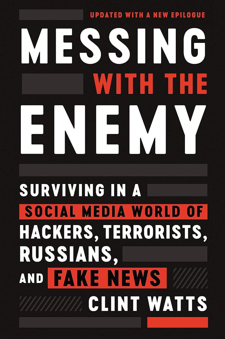 スワップ不幸小麦Messing with the Enemy: Surviving in a Social Media World of Hackers, Terrorists, Russians, and Fake News (English Edition)