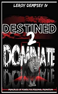 Destined 2 Dominate: Principles of Power for Personal Promotion