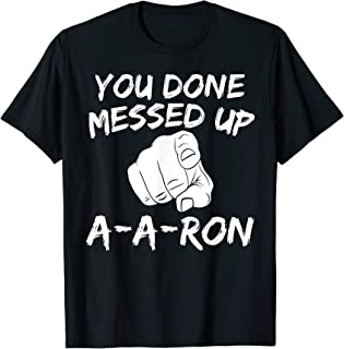 You Done Messed Up A-A-Ron Tee Funny Humor Tshirt T-Shirt