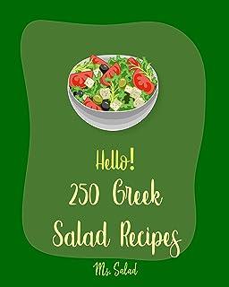Hello! 250 Greek Salad Recipes: Best Greek Salad Cookbook Ever For Beginners [Greek Yogurt Cookbook, Chopped Salad Cookboo...