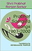 Prabhat Samgiita Songs 1901-2000: Translations by Abhidevananda Avadhuta