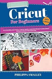 Cricut for Beginners: The Unofficial Step-By-Step Guide to Cricut Explore Air 2 Machine, Accessories and Tools + Tips and ...
