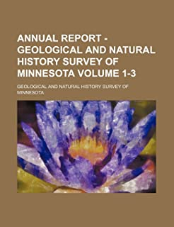 Annual Report - Geological and Natural History Survey of Minnesota Volume 1-3