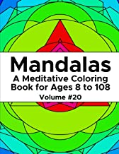 Mandalas: A Meditative Coloring Book for Ages 8 to 108 (Volume 20)