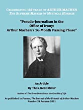 Pseudo-Journalism in the Office of Irony: Arthur Machen's 16-Month Passing Phase (As published in Faunus, The Journal of the Friends of Arthur Machen Number 24 Autumn 2011)