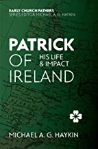 Patrick of Ireland: His Life and Impact (The Early Church Fathers)