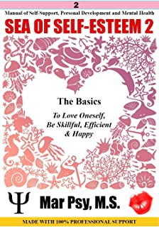SEA OF SELF-ESTEEM 2 : The Basics To Love Oneself, Be Skillful, Efficient & Happy: Manual of Self-Support. Personal Development and Mental Health MADE WITH 100% PROFESSIONAL SUPPORT