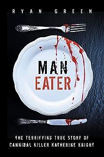 Man-Eater: The Terrifying True Story of Cannibal Killer Katherine Knight