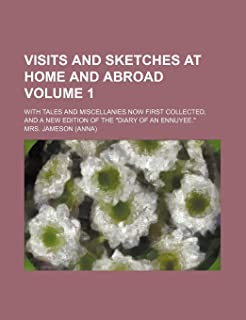 Visits and Sketches at Home and Abroad Volume 1; With Tales and Miscellanies Now First Collected, and a New Edition of the...