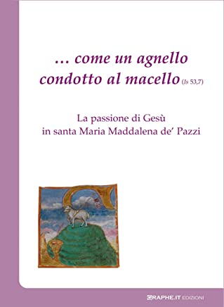 … come un agnello condotto al macello (Is 53, 7): La passione di Gesù in santa Maria Maddalena de Pazzi (Pneuma [spiritualità])