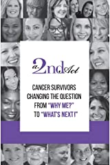 """A 2nd Act: Cancer Survivors Changing the Question from """"Why Me?"""" to """"What Next!"""" Paperback"""
