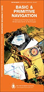 Basic & Primitive Navigation: A Waterproof Folding Guide to Wilderness Skills & Techniques (Outdoor Skills and Preparedness)