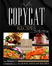 Copycat Recipes: The Perfect Cookbook with 167 Quick and Easy Recipes from Famous Restaurants You Can Make at Home