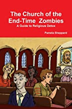 The Church of the End-time Zombies: A Guide to Religious Detox
