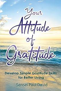 Your Attitude of Gratitude: Develop Simple Gratitude Skills for Better Living