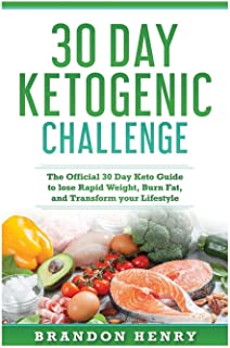 30 Day Keto Challenge: The Official 30 Day Keto Guide to lose Rapid Weight, Burn Fat, and Transform your Lifestyle