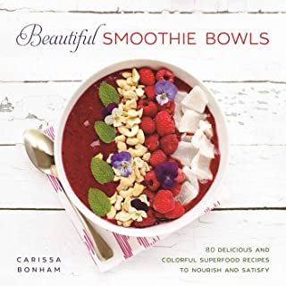 Beautiful Smoothie Bowls: 80 Delicious and Colorful Superfood Recipes to Nourish and Satisfy