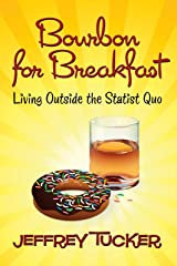 Bourbon for Breakfast: Living Outside the Statist Quo (LvMI) Kindle Edition