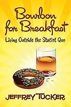 Bourbon for Breakfast: Living Outside the Statist Quo (LvMI)