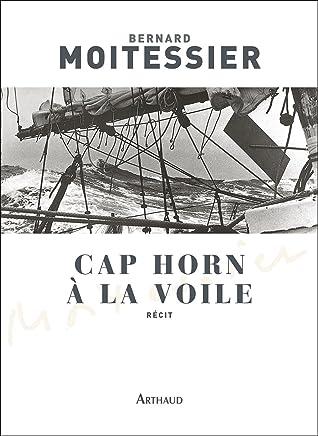 Cap Horn à la voile - 14 216 milles sans escale (CLASSIQUES ARTH) (French Edition)