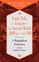 From Polis to Empire--The Ancient World, C. 800 B.C. - A.D. 500: A Biographical Dictionary