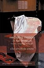 Mediating Memory in the Museum: Trauma, Empathy, Nostalgia (Palgrave Macmillan Memory Studies)