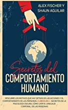 Secretos del Comportamiento Humano: Descubre los Motivos que hay Detrás de las Acciones y el Comportamiento de las Persona...
