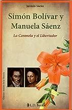 Simon Bolivar y Manuela Saenz. La Coronela y el Libertador (Grandes Amores De La Historia) (Spanish Edition)