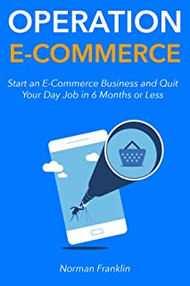 Operation E-Commerce: Start an E-Commerce Business and Quit Your Day Job in 6 Months or Less (3 Book Bundle)