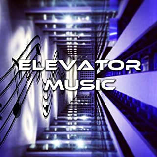 Elevator Music – Chillout Music for Relaxation, Instrumental Background Music for Waiting Room, Hotel Lobby, Foyer, Work O...