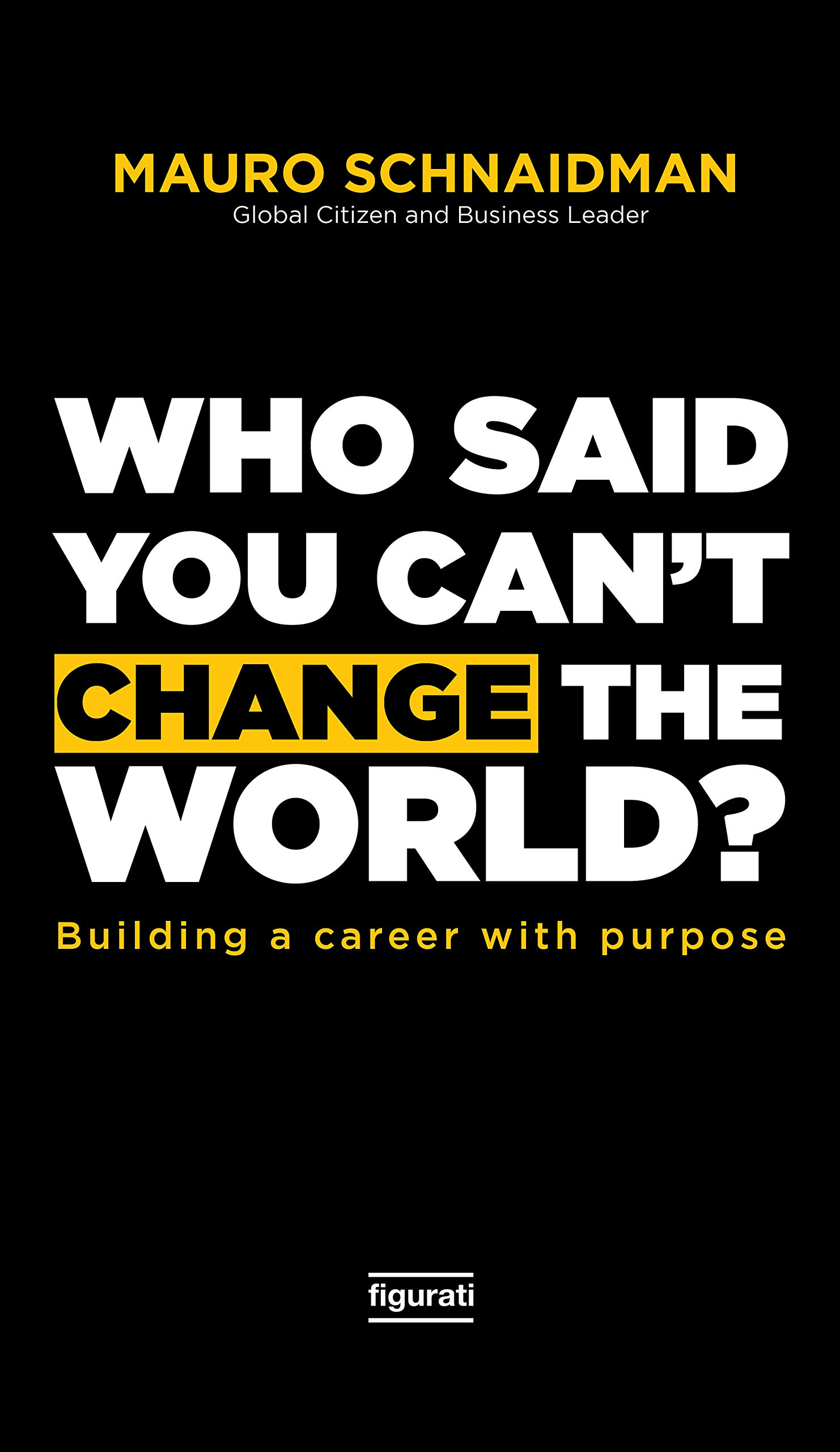 Who said you can't change the world?: Building a career with purpose