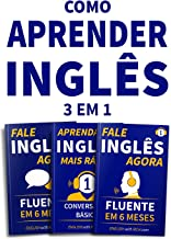 Como Aprender Inglês de Forma Mais Fácil e Rápida BOX: 3 em 1: Fale Inglês Agora 1 & 2 e Aprenda Inglês Mais Rápido