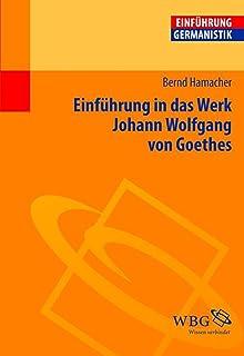 Einführung in das Werk Johann Wolfgang von Goethes (Germanistik kompakt) (German Edition)