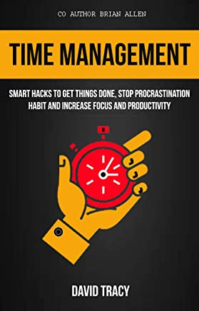 Time Management: Smart Hacks To Get Things Done, Stop Procrastination Habit And Increase Focus And Productivity (English Edition)