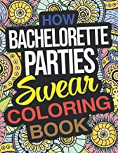 How Bachelorette Parties Swear Coloring Book: A Funny Bachelorette Party Gift For Bridesmaids And Brides