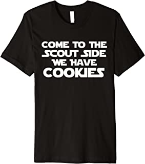 Come To The Scout Side We Have Cookies Cookie Shirt