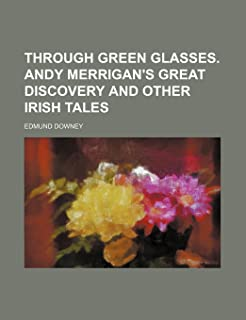 Through Green Glasses. Andy Merrigan's Great Discovery and Other Irish Tales
