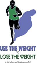 Use the Weight to Lose the Weight: A Revolutionary New Way to Leverage the Strength You've Developed Carrying 50, 100, or Even 150+ Extra Pounds and Claim Your Bad-Ass Status as a Real Athlete!